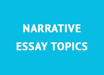 Narrative Essay Topics: 50+ Ideas for a Great Writing