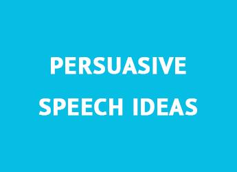 Persuasive Speech Project: Top 60 Topic Ideas